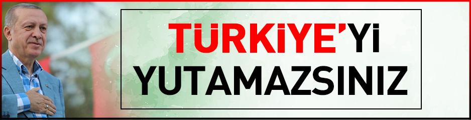 'Türkiye'yi oyunlarla yutamazsınız'