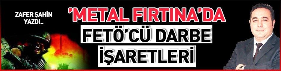 'METAL FIRTINA'DA ANLATILAN FETÖ'CÜ DARBE