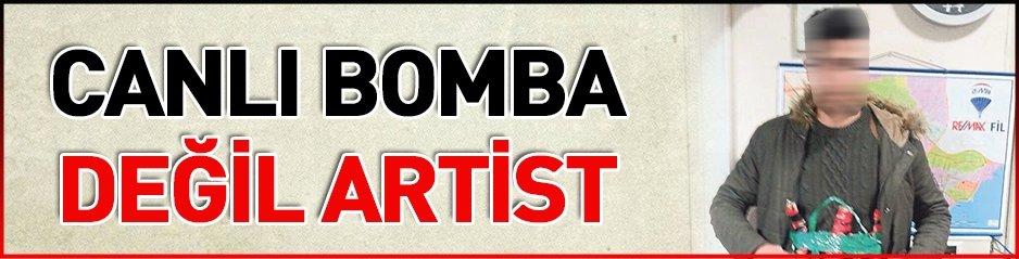 Canlı bomba değil 'artist'!