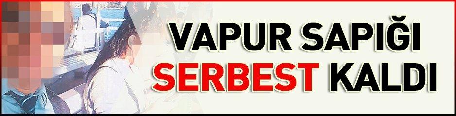 VAPUR SAPIĞI SERBEST!