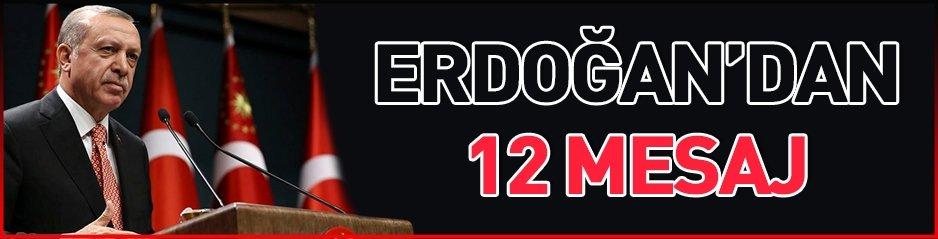 ERDOĞAN'DAN 12 TARİHİ MESAJ